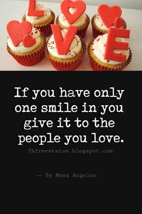 Happy Valentines Day Quotes, If you have only one smile in you give it to the people you love.
