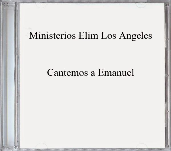 Ministerios Elim Los Angeles-Cantemos a Emanuel-