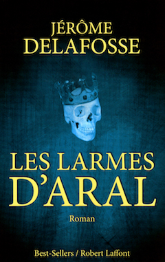 Les Larmes d'Aral de Jérôme Delafosse