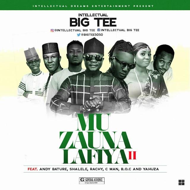 #MUSIC: MU ZAUNA LAFIYA-BIG TEE ft ANDY BATURE- SHALELE- RACHY- CMAN- B.O.C- YAHUZA