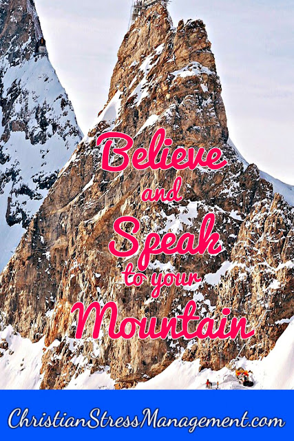 Believe and Speak to your Mountain