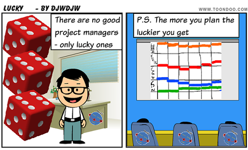 Project Planning - There are no good Project Managers only lucky ones; The more you plan the luckier you get