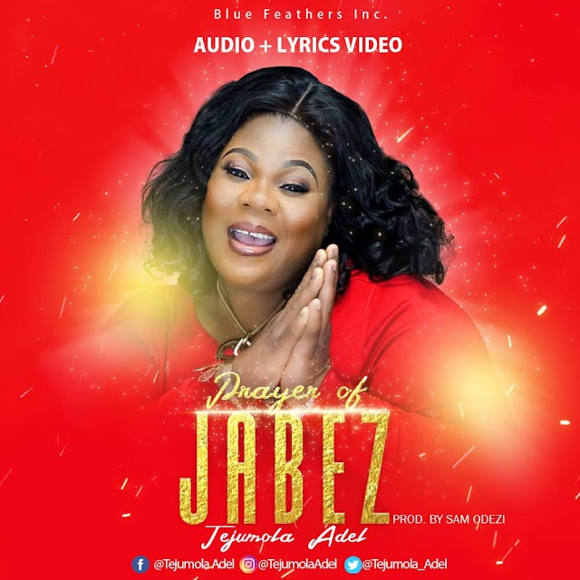 [NEW MUSIC] MP3 + LYRICS VIDEO :Tejumola Adel - Prayer Of Jabez [Prod. By Sam Odezi]  || @Tejumola_Adel Cc @GospelHitsNaija