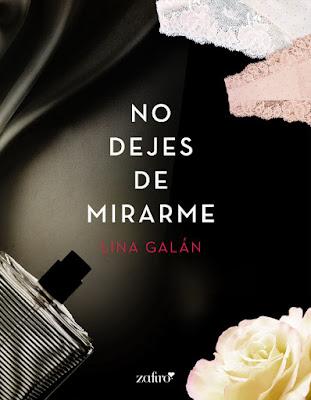 LIBRO - No dejes de mirarme : Lina Galán (Zafiro - 25 octubre 2016) NOVELA ROMANTICA - EROTICA Edición Digital Ebook Kindle Para mayores de 18 años | Comprar en Amazon España