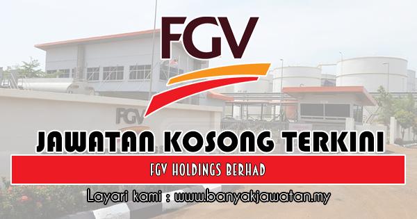 Jawatan Kosong 2018 di FGV Holdings Berhad
