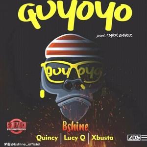 Bshine ft Quincy x Lucy Q x Xbusta - Guyoyo