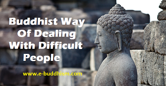 Buddhist Way Of Dealing With Difficult People