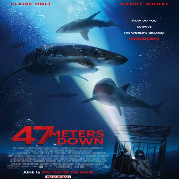 47 Meters Down, 47 Meters Down Synopsis, 47 Meters Down Trailer, 47 Meters Down Review, 47 Meters Down Poster