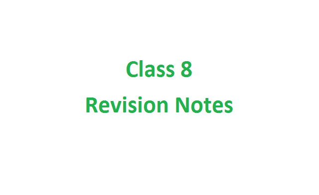 Class 8 Revision Notes - CBSE (NCERT) Short Notes For Class 8 (PDF Download)