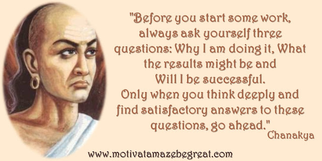 "32 Chanakya Inspirational Quotes On Life: ""Before you start some work, always ask yourself three questions: Why I am doing it, What the results might be and Will I be successful. Only when you think deeply and find satisfactory answers to these questions, go ahead."" Quote about the path of success, goal-setting, clarity, results and wisdom."