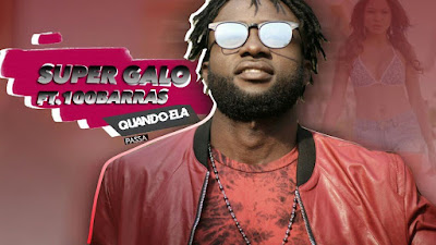 Super Galo feat. 100 Barras - Quando Ela Passa (2018) | Download Mp3