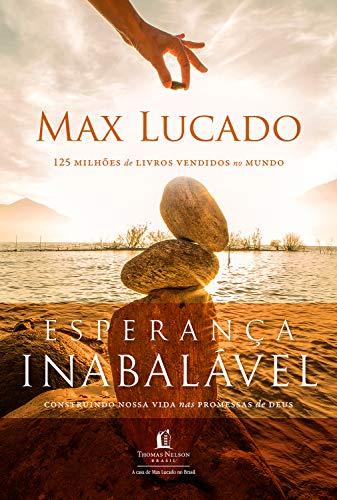 Esperança inabalável Use as promessas de Deus como âncora para a sua vida - Max Lucado