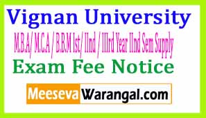 Vignan University M.B.A/ M.C.A / B.B.M Ist/ IInd / IIIrd Year IInd Sem Supply Apr 2017 Exam Fee Notice