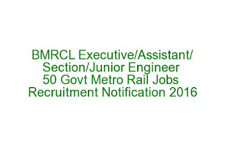 BMRCL Executive-Assistant-Section-Junior Engineer 50 Govt Metro Rail Jobs Recruitment Notification 2016 Last Date 22-08-2016
