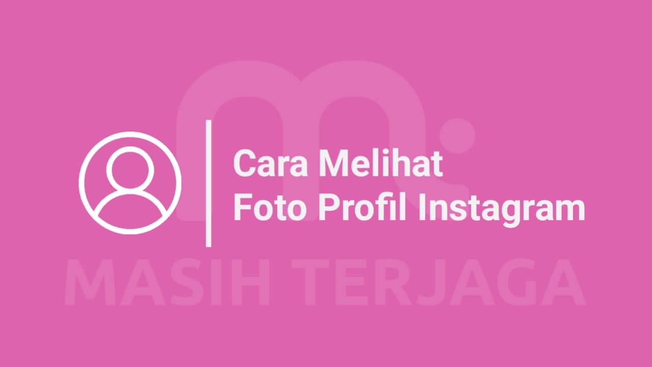 Gambar Ilustrasi Cara Melihat Foto Profil Instagram Masih Terjaga