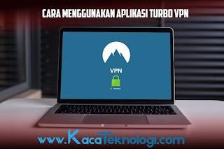 Cara Menggunakan Aplikasi Turbo VPN ( Virtual Private Network ) 2019