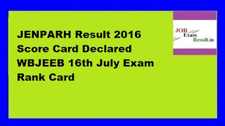 JENPARH Result 2016 Score Card Declared WBJEEB 16th July Exam Rank Card