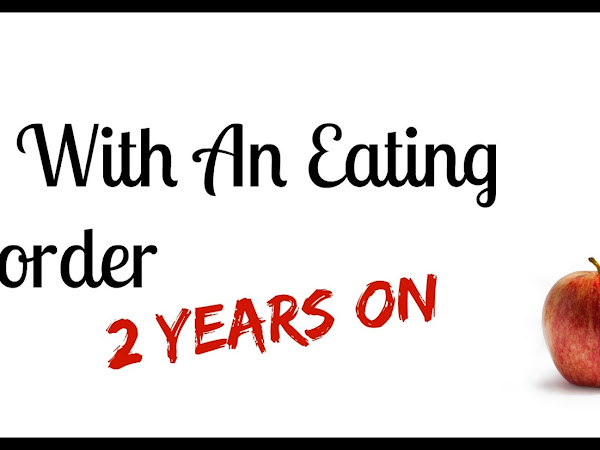 Life With An Eating Disorder (2 years on)