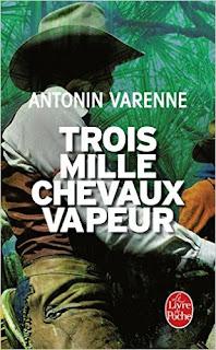 Trois mille chevaux-vapeur – Antonin Varenne