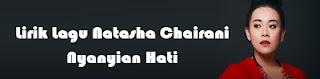 Lirik Lagu Natasha Chairani - Nyanyian Hati