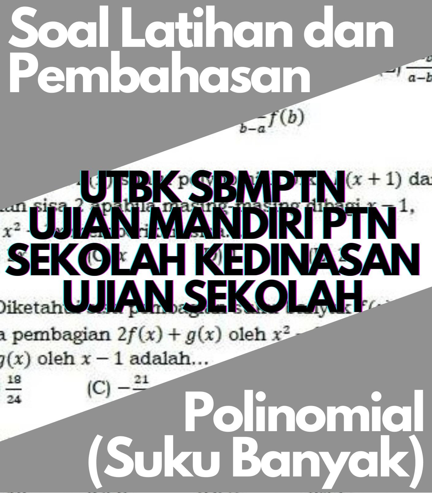 Matematika Dasar Suku Banyak Atau Polinomial (*Soal Dari Berbagai Sumber)