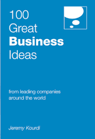 100 GREAT BUSINESS IDEAS FROM LEADING COMPANIES AROUND THE WORLD BY JEREMY KOURDI COVER PAGE