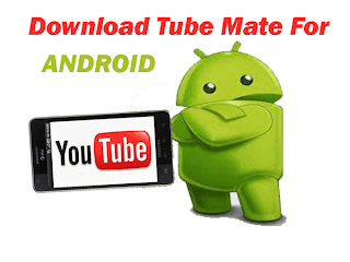 Download Tube mate for Downloading Videos Android