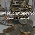 How Much Money You Should Invest