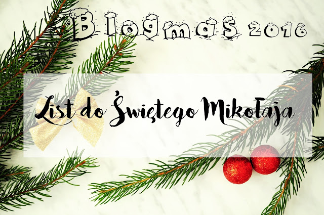 Blogmas 2016: List do Świętego Mikołaja