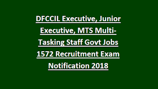 DFCCIL Executive, Junior Executive, MTS Multi-Tasking Staff Govt Jobs 1572 Recruitment Exam Notification 2018