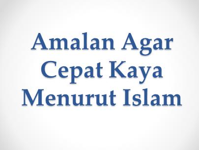 Amalan Agar Cepat Kaya Raya Menurut Islam
