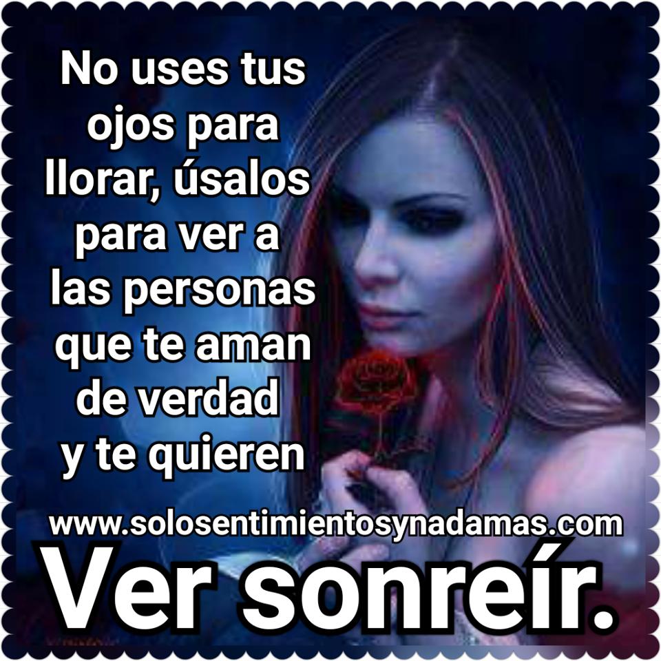No Uses Tus Ojos Para Llorar Solo Sentimientos Y Nada Mas