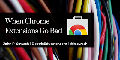When  Chrome Extensions go Bad | John R. Sowash