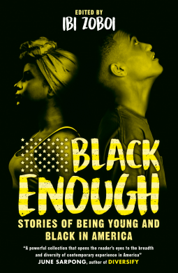 Black Enough: Stories of Being Young & Black in America by Ibi Zoboi