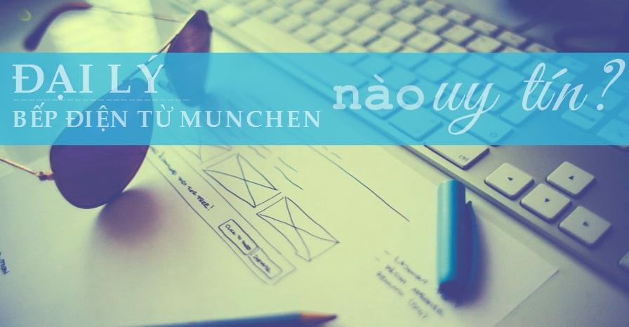 Đại lý bếp điện từ Munchen nào uy tín?