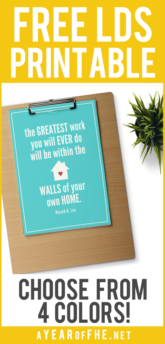 "A Year of FHE // FREE 5x7"" LDS Prints for the Home. ""The greatest work you will ever do will be within the walls of your own home"".  Available in 4 colors. Great for Visiting Teaching gifts, Mother's day, or for graduating Young Women. #lds #freeprintable #freebie"