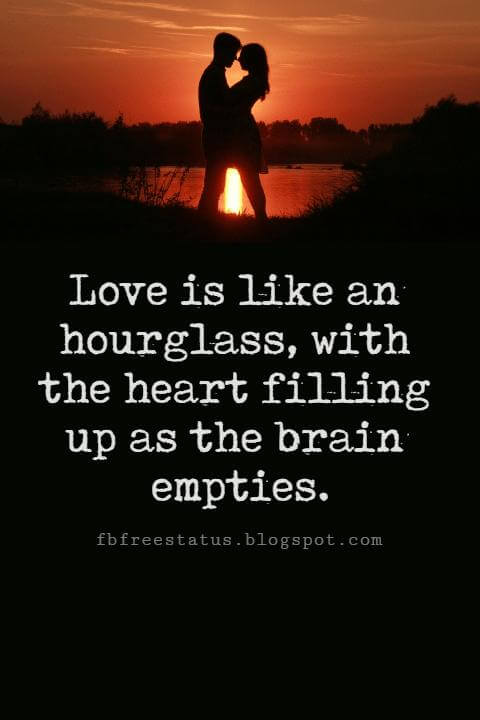 Valentines Day Quotes, Love is like an hourglass, with the heart filling up as the brain empties. - Jules Renard