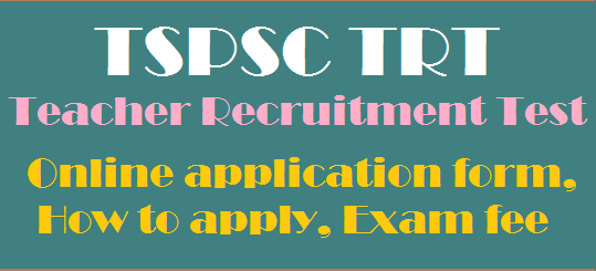Exam Fee, How to apply, Online application form, Teacher Recruitment Test, TS DSC, TS Jobs, TSPSC, TSPSC TRT