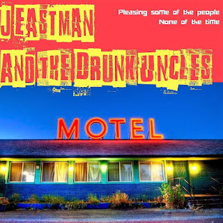 J EASTMAN  AND THE DRUNK UNCLES - Pleasing Some Of The People None Of The Time 1