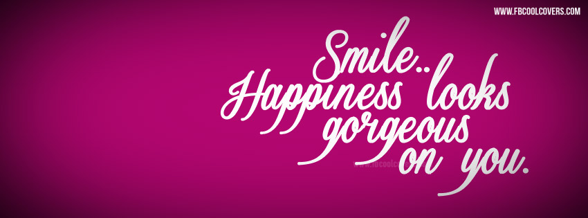 Facebook Cover Photos Quotes About Happiness: Facebook Covers: Smile Happiness