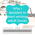 Writing Wednesdays: Why I decided to start writing adult books
