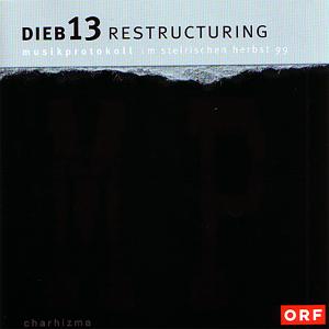 dieb13 - Restructuring (Musikprotokoll Im Steierischen Herbst 99)