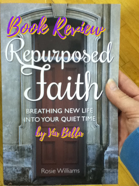 Breathing New Life Into Your Quiet Time with Repurposed Faith, book review, via bella, ambassador international, Rosie Williams, Repurposed faith, Christian,