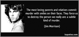 Lovely Quotes For Parents:  The most loving parents and relatives commit murder with smiles on their faces.