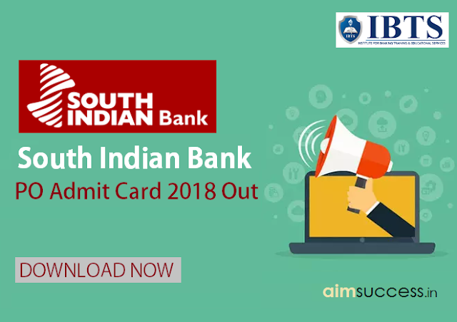 South Indian Bank PO Admit Card 2018 Out, Download Here!