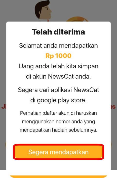 "Masukkan nomor handphone ke kolom yang telah disediakan > pilih ""Segera mendapatkan"" > klik ""Segera mendapatkan"" (lagi) > dan download aplikasi News Cat."