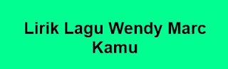 Lirik Lagu Wendy Marc - Kamu