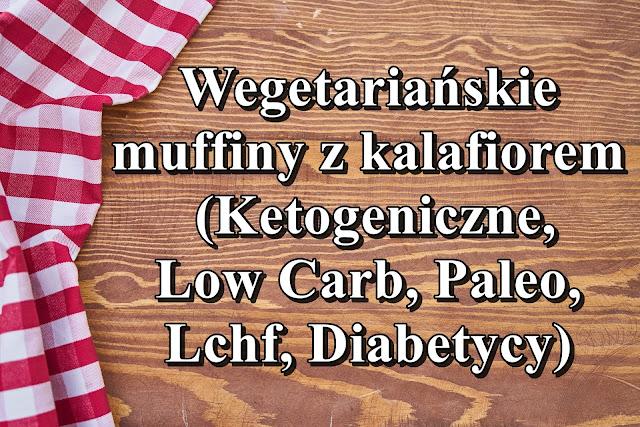 muffiny z kalafiora, przepis, wegetariańskie, zdrowe odżywianie, low carb, ketogeniczne, paleo, lchf, diabetycy