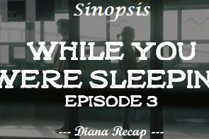 Sinopsis While You Were Sleeping Episode 3