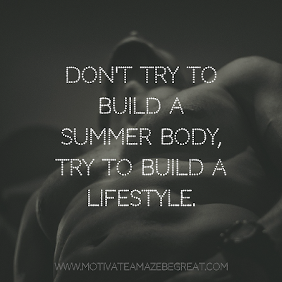 "Super Motivational Quotes: ""Don't try to build a summer body, try to build a lifestyle."""